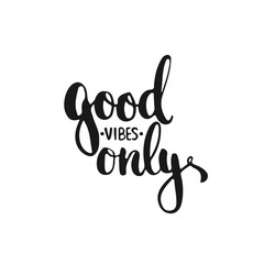 Hand drawn typography lettering phrase Good vibes only isolated on the white background. Fun calligraphy for typography greeting and invitation card or t-shirt print design.