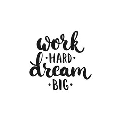 Work hard, Dream big - hand drawn lettering phrase, isolated on the white background. Fun brush ink inscription for photo overlays, typography greeting card or t-shirt print, flyer, poster design.