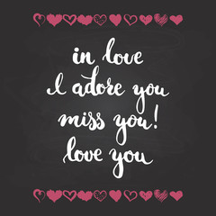 Set of hand drawn phrases about love: in love, i adore you, miss, you, love you. Photo overlays signs. Wedding photo album and greeting cards lettering isolated on the black chalkboard background.