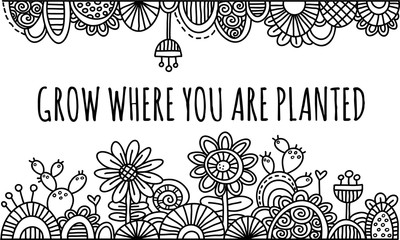 Grow Where You Are Planted Hand Drawn Vector Illustration Black and White