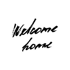 Welcome home card or poster. Hand drawn lettering. Modern calligraphy. Artistic text. Ink illustration.