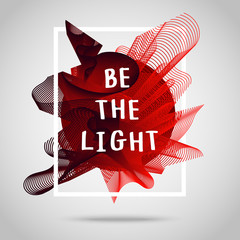 Be the light. Inspirational quote illustration poster.