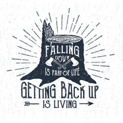 "Hand drawn label with textured stump vector illustration and ""Falling down is part of life, getting back up is living"" lettering."