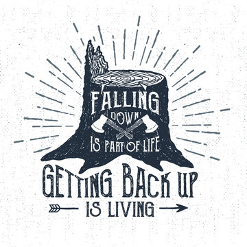 """Hand drawn label with textured stump vector illustration and """"Falling down is part of life, getting back up is living"""" lettering."""