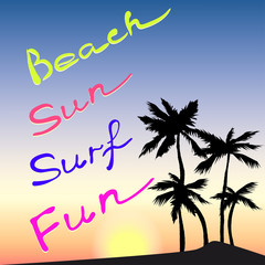 Tropical sunset with palm trees silhouettes. Words beach, sun, surf, fun. Vector illustration for t-shirt.