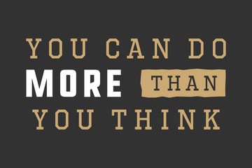 Vintage slogan with motivation. You can do more than you think.