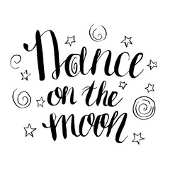 """Hand-drawn lettering """"Dance om the moon"""". Vector lettering on white background. Lettering for print, web, banners, advertisement and clothes."""