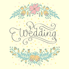 Wedding Vector Illustration. Hand Lettered Text with Hand Drawn Floral Ornaments.