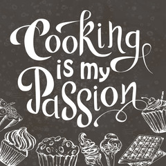 Vector hand drawn lettering. Cooking is my passion. Typogrraphic inspirational quote on chalkboard background with dessert elements