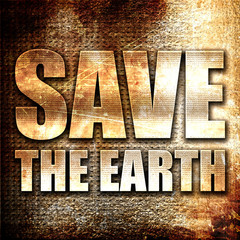 save the earth, 3D rendering, metal text on rust background