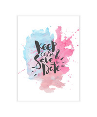 Keep calm and save the date hand lettering on a bright watercolor background. Nice and funny wedding template for cards and invitations.