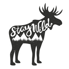 Vector illustration with moose silhouette and lettering text - stay wild.