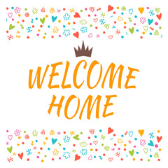 Welcome home text with colorful design elements. Cute postcard.