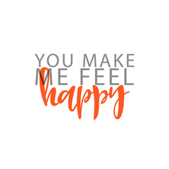You make me feel Happy phrase in handmade. Happy. Stylish, modern calligraphy. Elite calligraphy. Quote with swirls. Search for the design of brochures, posters, banners, web design.