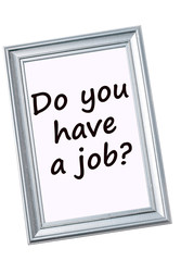 Question Do you have a job