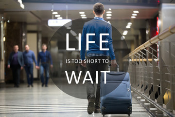 "Traveler with motivational phrase ""Life is too short to wait"""