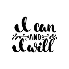 I can and i will - hand drawn lettering phrase isolated on the white background. Fun brush ink inscription for photo overlays, greeting card or t-shirt print, poster design.