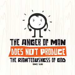 Biblical illustration. Christian lettering. The anger of man does not produce the righteousness of God, James 1:20
