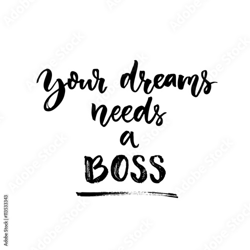 your dreams needs a boss motivational quote about life and work