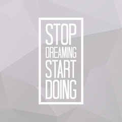 Stop dreaming start doing quote on triangulated low poly background. Vector illustration.
