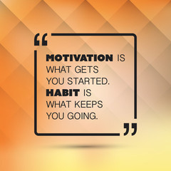 Motivation Is What Gets You Started. Habit Is What Keeps You Going. - Inspirational Quote, Slogan, Saying on an Abstract Yellow Background