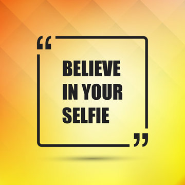 Believe In Your Selfie - Inspirational Quote, Slogan, Saying on an Abstract Yellow Background