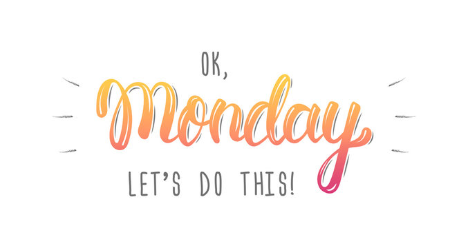 Ok Monday, let's do this. Trendy hand lettering quote, fashion graphics, art print for posters and greeting cards design. Calligraphic isolated quote in colored ink. Vector