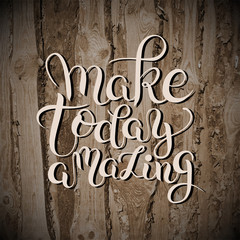 make today amazing hand drawn typography poster on wooden textur