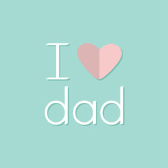 I love dad Happy fathers day Text with paper heart sign Greeting card Flat design style Blue background