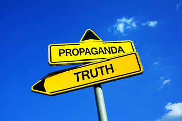 Propaganda or Truth - Traffic sign with two options - Appeal to uncover manipulation, disinformation, lying, deception and censorship, fakes.