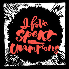 I love sport champions lettering style motivation poster.