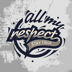 All My Respect. Stay True. Tee Print Design Concept