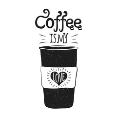Coffee cup, lettering quote. Coffee is my love.