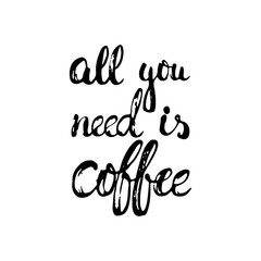 All you need is coffee - hand drawn dry brush lettering phrase, isolated on the white background. Fun brush ink inscription for photo overlays, typography greeting card or print, flyer, poster design
