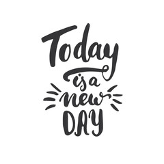 Today is a new day - hand drawn lettering phrase, isolated on the white background. Fun brush ink inscription for photo overlays, typography greeting card or t-shirt print, flyer, poster design.