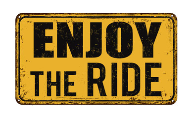 Enjoy the ride on vintage rusty metal sign