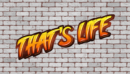 That's Life. Graffiti on the wall of white brick