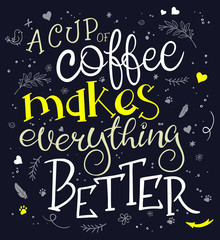Foto op Aluminium Graffiti vector hand drawn inspiration lettering quote - a cup of coffee makes everything better - with coffee mug - with decorative elements. Can be used as nice card or poster