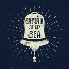 "Retro ship bell tee design. Vintage sea label. Vector Nautical emblem with inspiration quote typography. ""Captain of my sea"" lettering. Sailor adventure poster, background. Handcrafted ship bell logo"