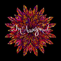 I'm awesome inscription with colored mandala on a black background. Feathers, petals, lace, print T-shirt. Vector illustration