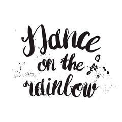 """Hand-drawn lettering """"Dance on the rainbow"""". Vector lettering on white background. Lettering for print, web, banners, advertisement and clothes."""