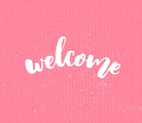 Welcome text on pink texture background. Handmade lettering, modern calligraphy style. Banner and sign for blogs, social media, advertisement
