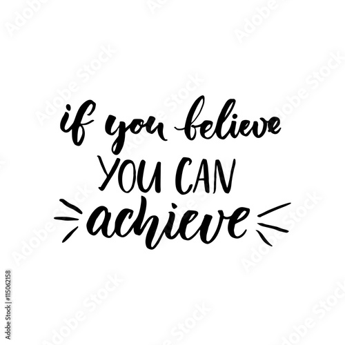 """If You Can Believe, You Can Achieve. Inspirational Vector"