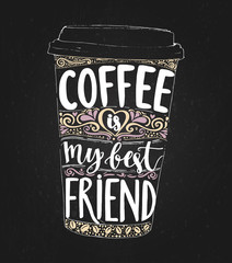 Coffee is my best friend. Monday saying, vector lettering in tall coffee cup. Print for take away cafe, t-shirt for coffee addicted. Inspirational quote for restaurant or social media content