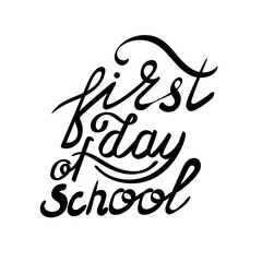 Inscription - First day of school. Hand drawn lettering.