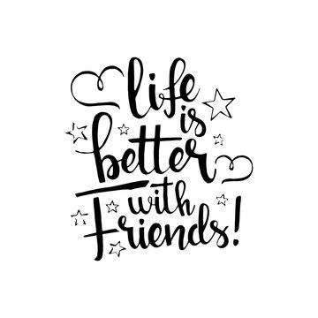 Life is better with friends handwritten lettering. Happy friendship day