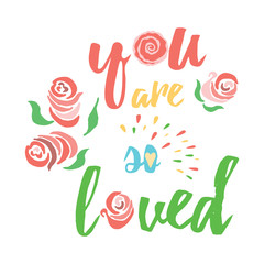 You are so loved - motivational quote, typography art. Congratulation love text.