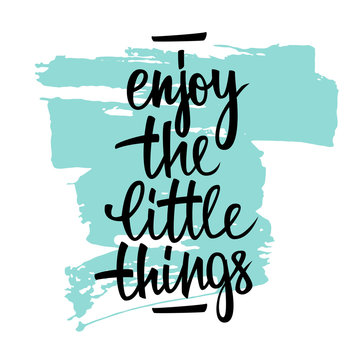 Enjoy the little things handwritten inscription with brush stroke. Hand lettering typography poster. Vector illustration.