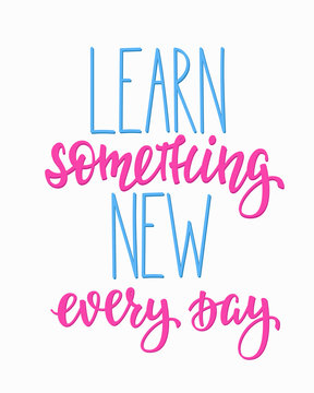 Learn something new every day typography quote