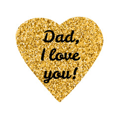 """Dad, I  love you"" text on the creative gold heart, white backgr"